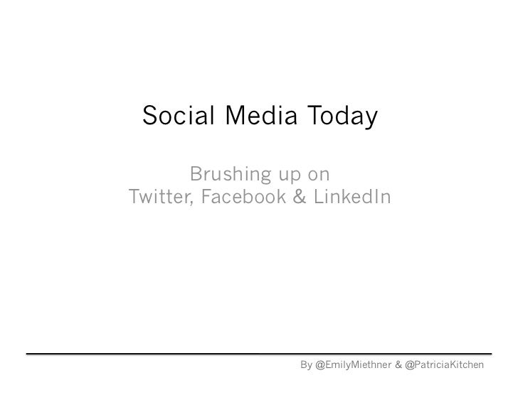 Social Media Today       Brushing up onTwitter, Facebook & LinkedIn                  By @EmilyMiethner & @PatriciaKitchen