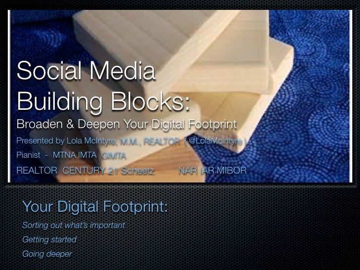 Social Media Building Blocks: Broaden & Deepen Your Digital Footprint Presented by Lola McIntyre, M.M., REALTOR ( @LolaMcI...