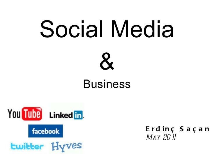 <ul><li>Social Media </li></ul><ul><li>& </li></ul><ul><li>Business </li></ul>Erdinç Saçan May 2011