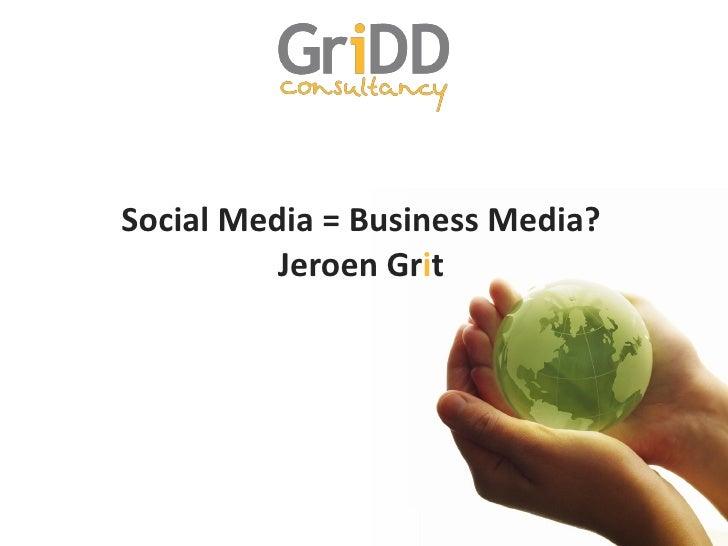 Social Media = Business Media?          Jeroen Grit