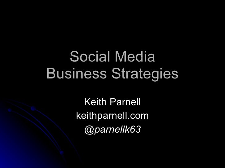 Social Media Business Strategies Keith Parnell keithparnell.com @parnellk63