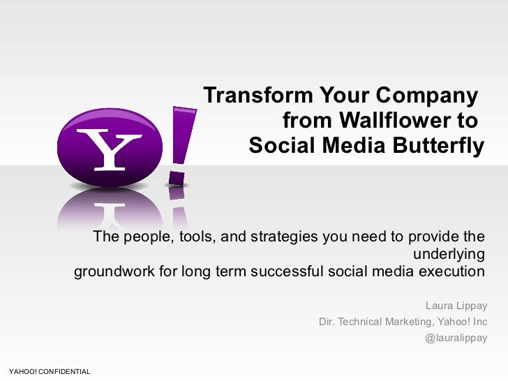 Transform Your Company  from Wallflower to  Social Media Butterfly   The people, tools, and strategies you need to provide...