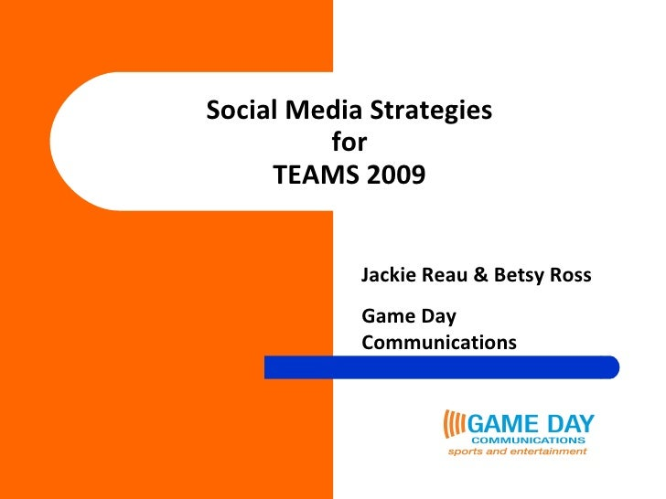 Social Media Strategies for TEAMS 2009 Jackie Reau & Betsy Ross Game Day Communications