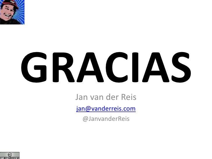 GRACIAS<br />Jan van der Reis<br />jan@vanderreis.com<br />@JanvanderReis<br />