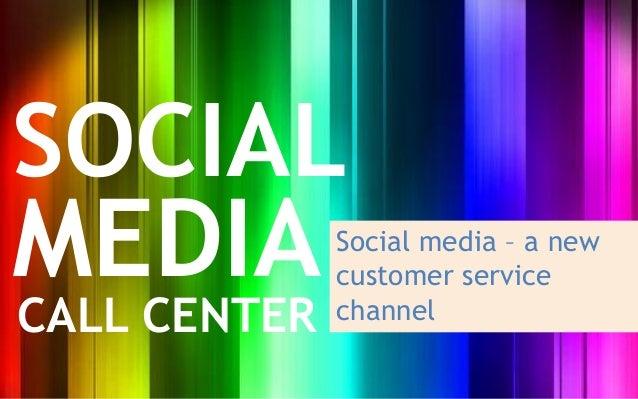 SOCIALMEDIA         Social media – a new              customer serviceCALL CENTER   channel