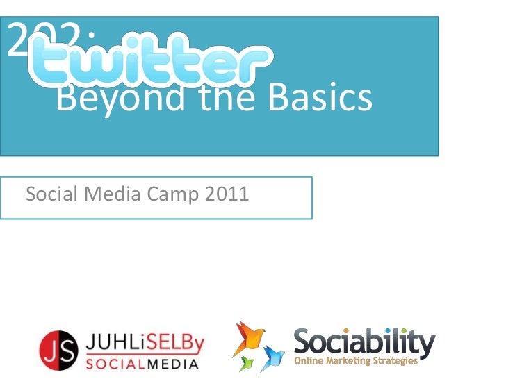 202:     Beyond the Basics<br />    Social Media Camp 2011<br />