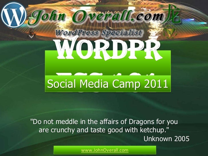 "WordPress 101<br />Social Media Camp 2011<br />""Do not meddle in the affairs of Dragons for you are crunchy and taste good..."