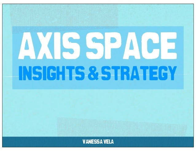 axis spaceinsights & strategy       vanessa vela
