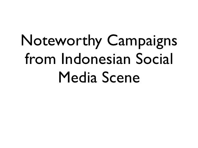Noteworthy Campaignsfrom Indonesian Social    Media Scene