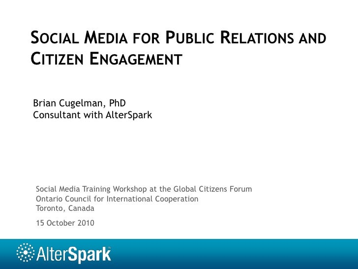 Social Media for Public Relations and Citizen Engagement<br />Brian Cugelman, PhD<br />Consultant with AlterSpark<br />Soc...