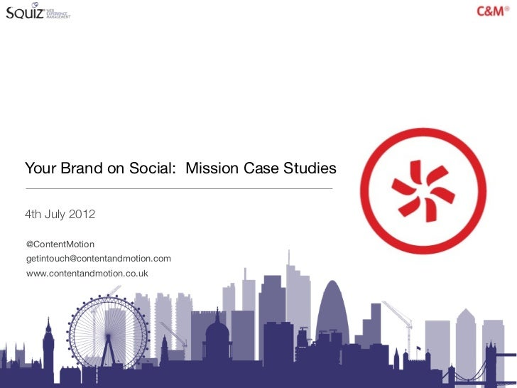 Your Brand on Social: Mission Case Studies4th July 2012@ContentMotiongetintouch@contentandmotion.comwww.contentandmotion.c...