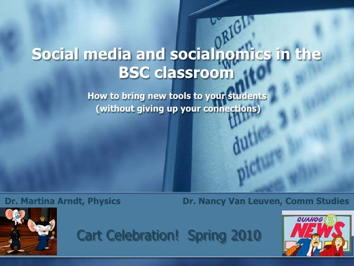 Social media and socialnomics in the                 BSC classroom                   How to bring new tools to your studen...