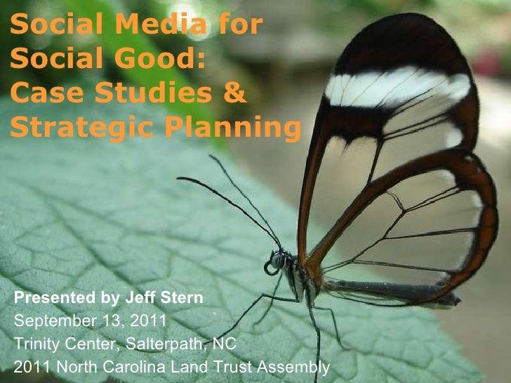 Social Media for  Social Good:  Case Studies &  Strategic Planning Presented by Jeff Stern  September 13, 2011  Trinity Ce...
