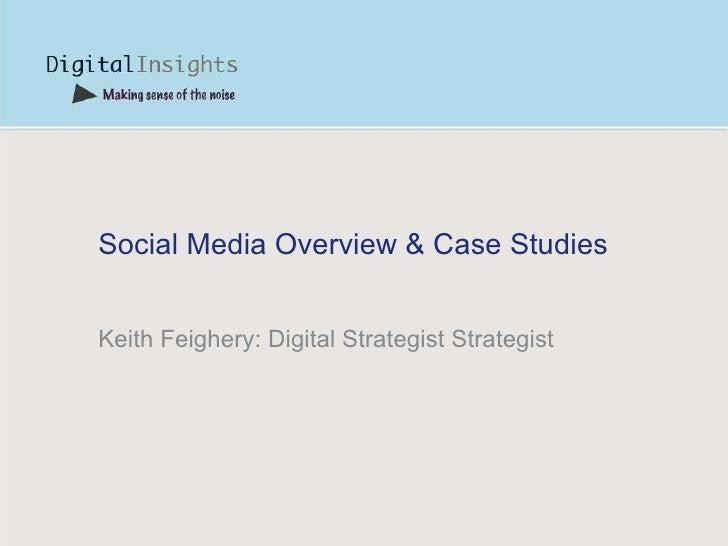 Social Media Overview & Case Studies Keith Feighery: Digital Strategist Strategist