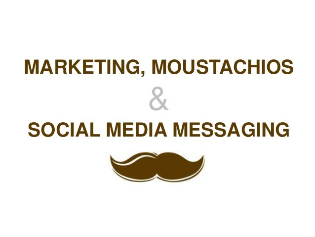 MARKETING, MOUSTACHIOS          &SOCIAL MEDIA MESSAGING