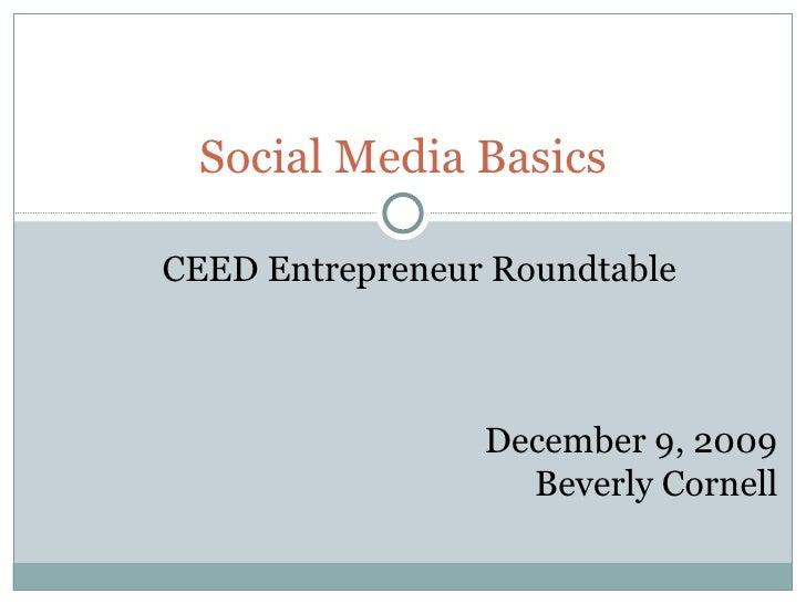 Social Media Basics CEED Entrepreneur Roundtable December 9, 2009 Beverly Cornell