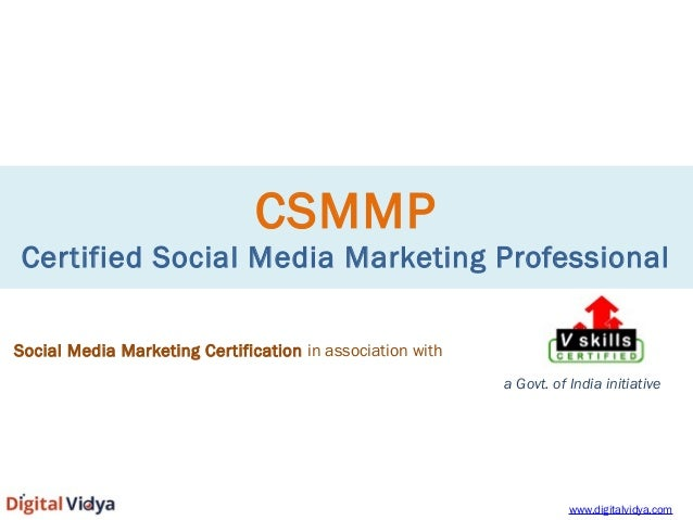 CSMMP  Certified Social Media Marketing Professional  Social Media Marketing Certification in association with  a Govt. of...