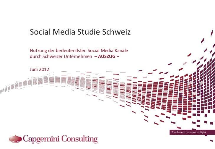 Social Media Studie SchweizNutzung der bedeutendsten Social Media Kanäledurch Schweizer Unternehmen – AUSZUG –Juni 2012   ...