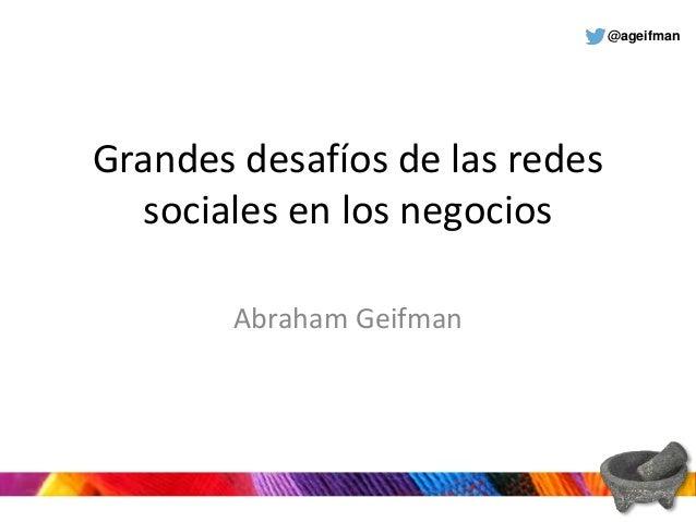 @ageifman Grandes desafíos de las redes sociales en los negocios Abraham Geifman
