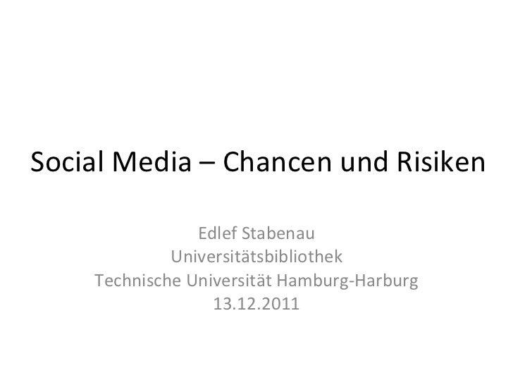 Social Media – Chancen und Risiken Edlef Stabenau Universitätsbibliothek Technische Universität Hamburg-Harburg 13.12.2011