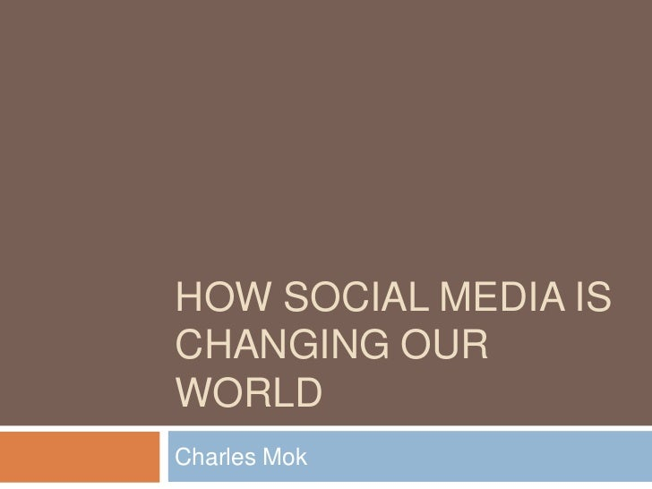 HOW SOCIAL MEDIA ISCHANGING OURWORLDCharles Mok