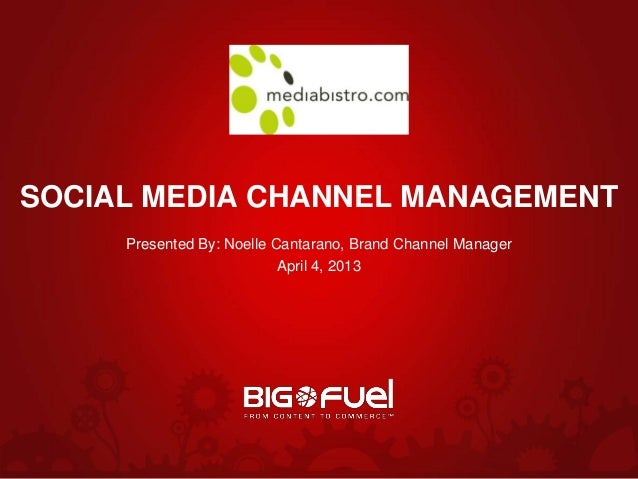 SOCIAL MEDIA CHANNEL MANAGEMENT     Presented By: Noelle Cantarano, Brand Channel Manager                           April ...