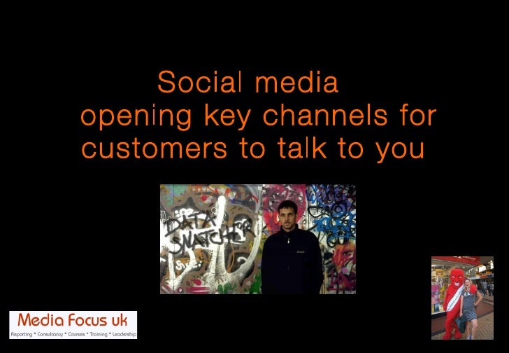 Social media   opening key channels for customers to talk to you