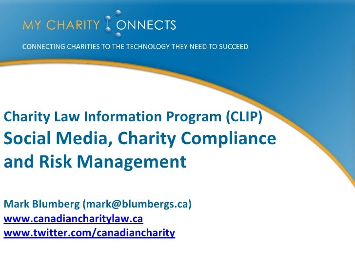 Charity Law Information Program (CLIP) Social Media, Charity Compliance and Risk Management  Mark Blumberg (mark@blumbergs...