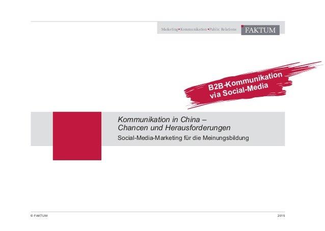 Marketing Kommunikation Public Relations FAKTUM © FAKTUM 2015 Kommunikation in China – Chancen und Herausforderungen Socia...