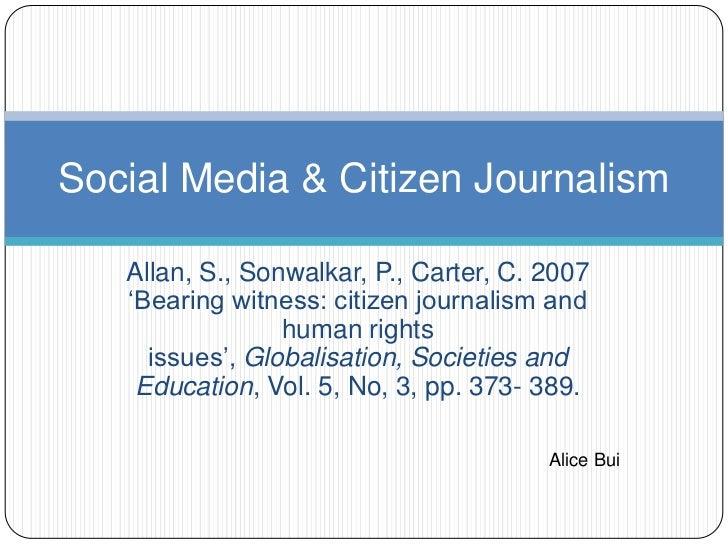 """Social Media & Citizen Journalism   Allan, S., Sonwalkar, P., Carter, C. 2007   """"Bearing witness: citizen journalism and  ..."""