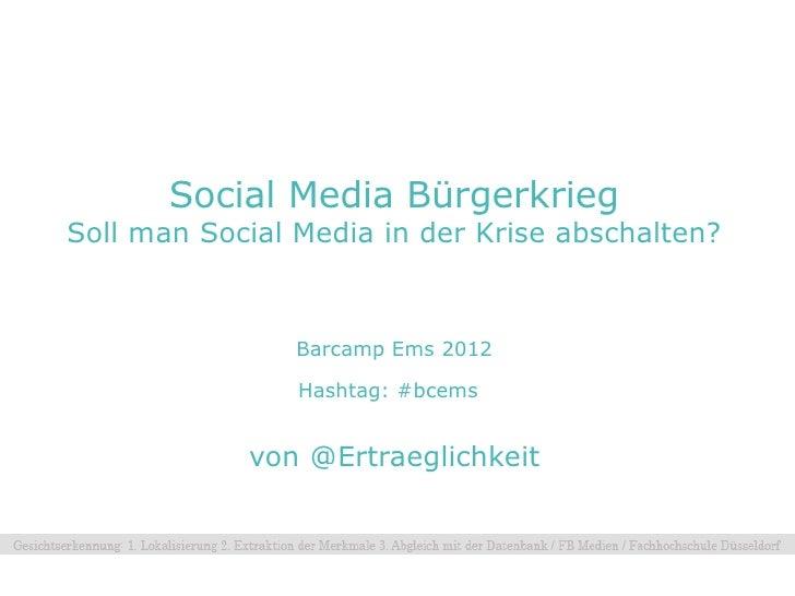 Social Media BürgerkriegSoll man Social Media in der Krise abschalten?                Barcamp Ems 2012                Hash...