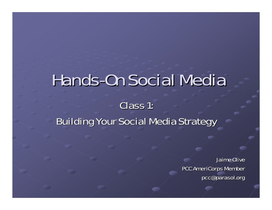 Hands-On Social Media               Class 1: Building Your Social Media Strategy                                          ...