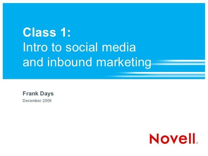 Class 1:Intro to social mediaand inbound marketingFrank DaysDecember 2009