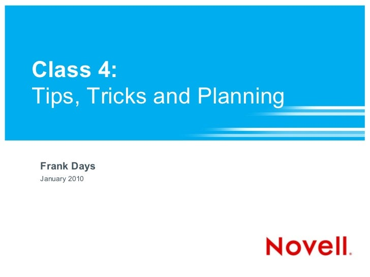 Class 4:Tips, Tricks and PlanningFrank DaysJanuary 2010