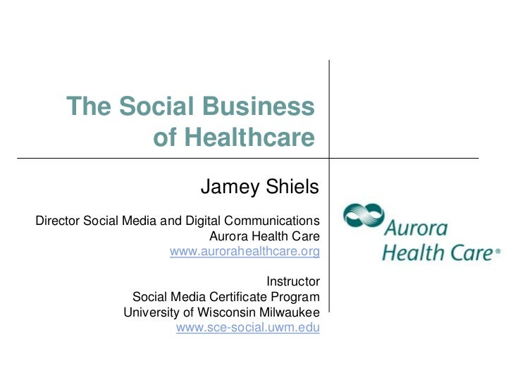 The Social Business           of Healthcare                            Jamey ShielsDirector Social Media and Digital Commu...