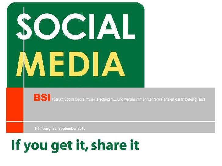 BSI<br />Warum Social Media Projekte scheitern…und warum immer mehrere Parteien daran beteiligt sind<br />Hamburg, 23. Sep...