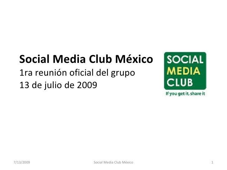 Social Media Club México    1ra reunión oficial del grupo    13 de julio de 2009     7/13/2009            Social Media Clu...