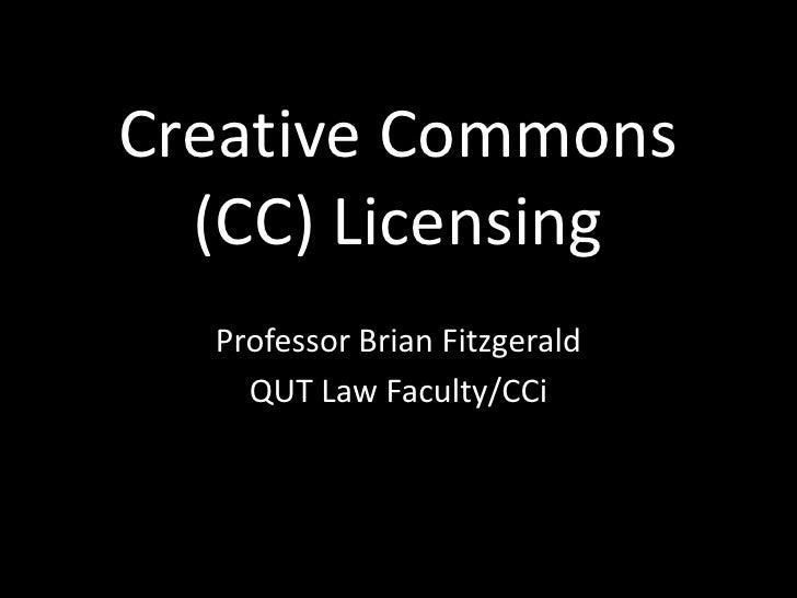 Creative Commons   (CC) Licensing   Professor Brian Fitzgerald     QUT Law Faculty/CCi