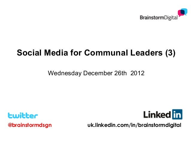 Social Media for Communal Leaders (3)             Wednesday December 26th 2012@brainstormdsgn         uk.linkedin.com/in/b...