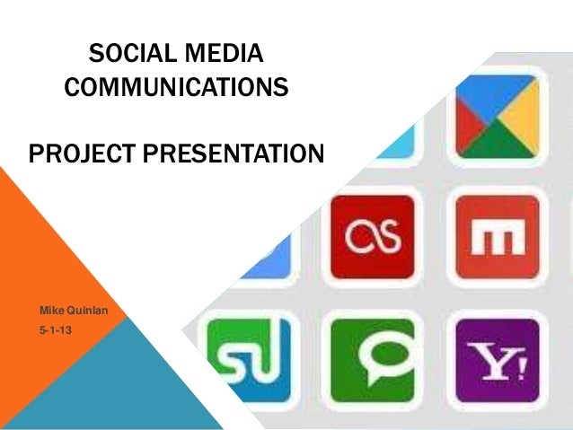 SOCIAL MEDIACOMMUNICATIONSPROJECT PRESENTATIONMike Quinlan5-1-13