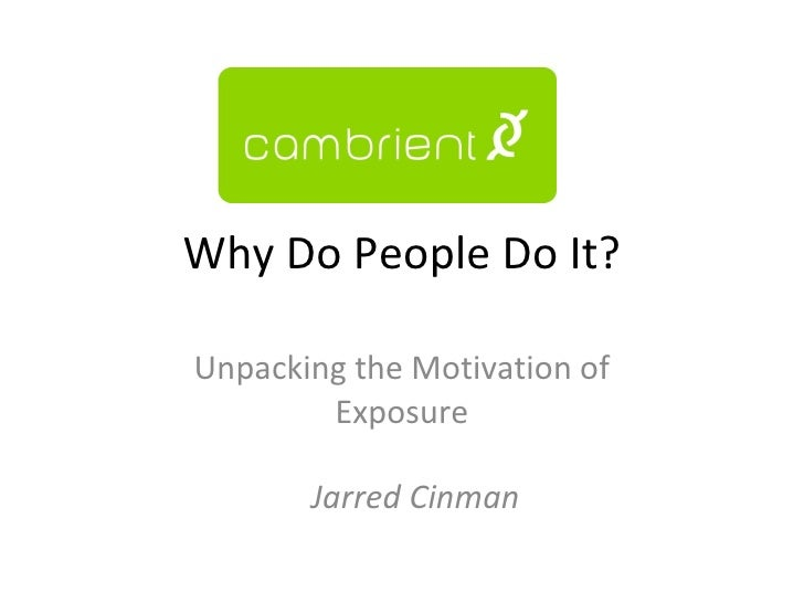 Why Do People Do It? Unpacking the Motivation of Exposure Jarred Cinman