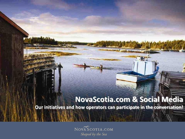 NovaScotia.com  &  Social  Media Our  initiatives  and  how  operators  can  participate  in  the  conversation!