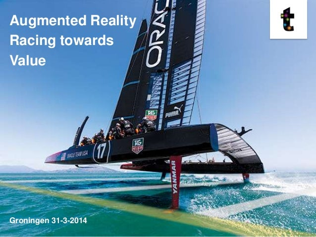 Augmented Reality Racing towards Value Groningen 31-3-2014