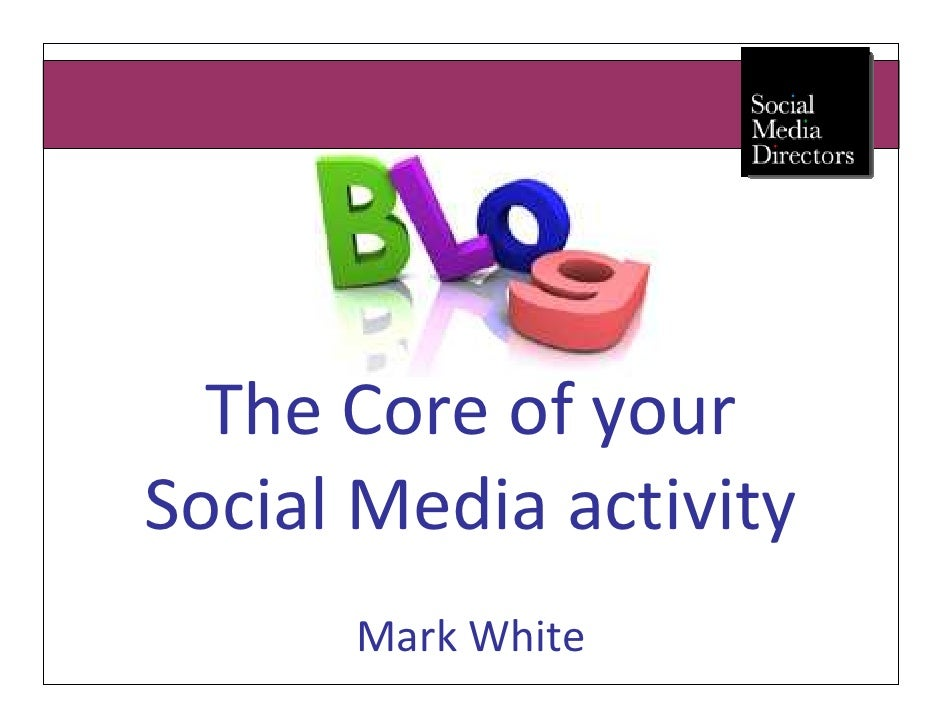 The Core of yourSocial Media activity      Mark White