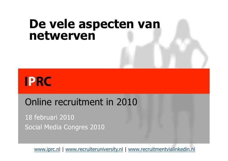 De vele aspecten van  netwerven     Online recruitment in 2010 18 februari 2010 Social Media Congres 2010     www.iprc.nl ...