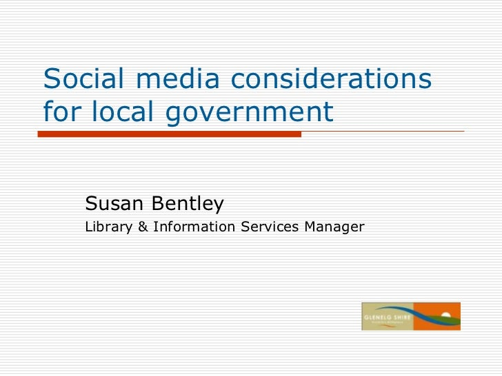 Social media considerations for local government<br />Susan Bentley<br />Library & Information Services Manager<br />