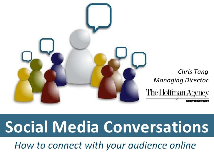 Social Media Conversations Chris Tang Managing Director How to connect with your audience online