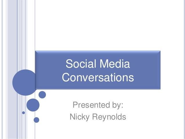 Social Media Conversations Presented by: Nicky Reynolds