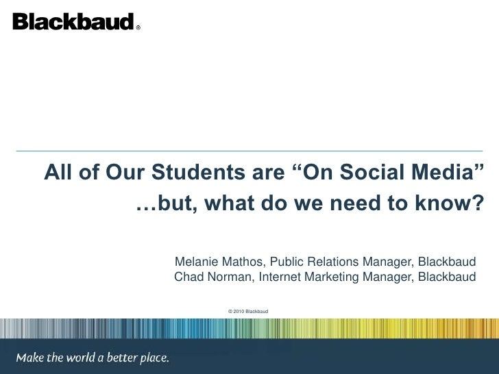 """All of Our Students are """"On Social Media""""<br />…but, what do we need to know?<br />Melanie Mathos, Public Relations Manage..."""