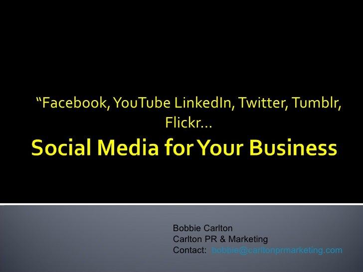 """ Facebook, YouTube LinkedIn, Twitter, Tumblr, Flickr… Bobbie Carlton Carlton PR & Marketing Contact:  [email_address]"